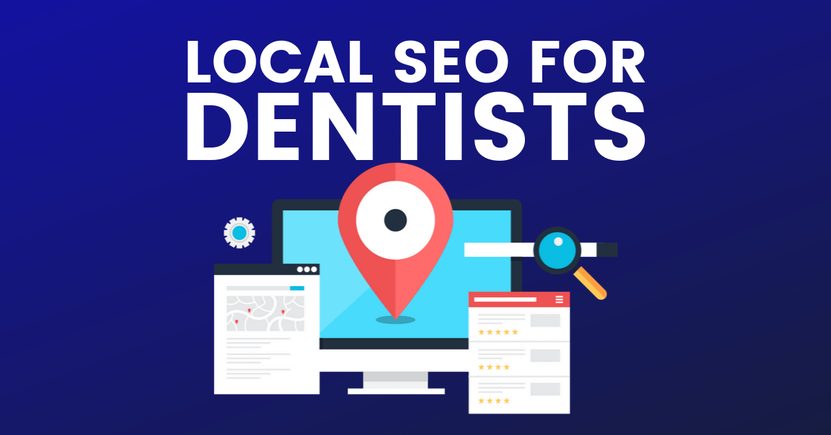Local SEO For Dentists: The Most Complete Guide On The Planet!