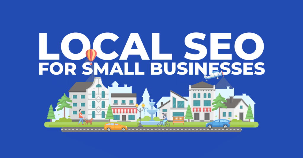 Local SEO For Small Businesses - The Ultimate Guide