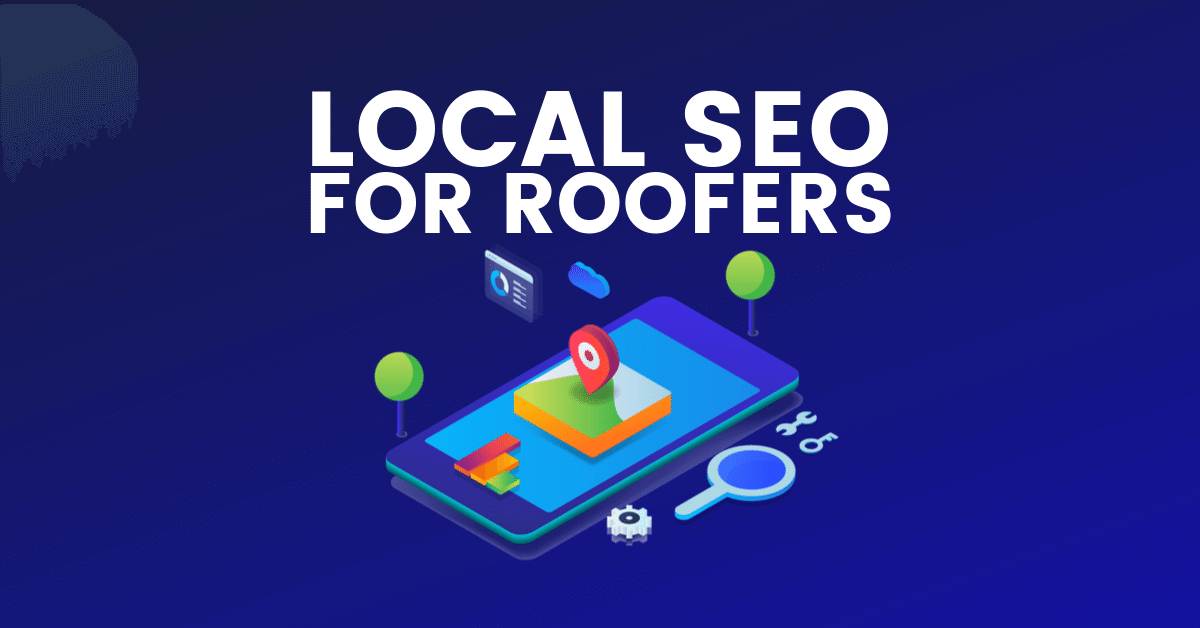 Local SEO For Roofers: The Definitive Guide To Ranking Locally in 2019